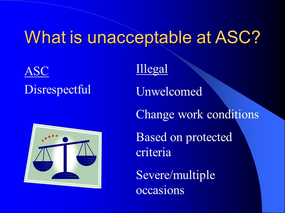 What is unacceptable at ASC.