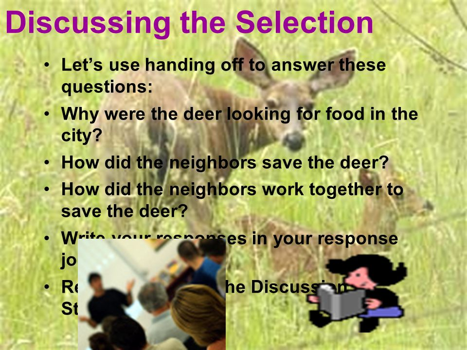 Discussing the Selection Lets use handing off to answer these questions: Why were the deer looking for food in the city.