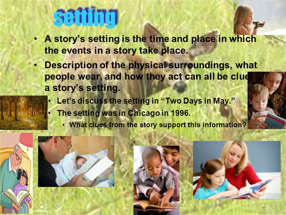 A storys setting is the time and place in which the events in a story take place.
