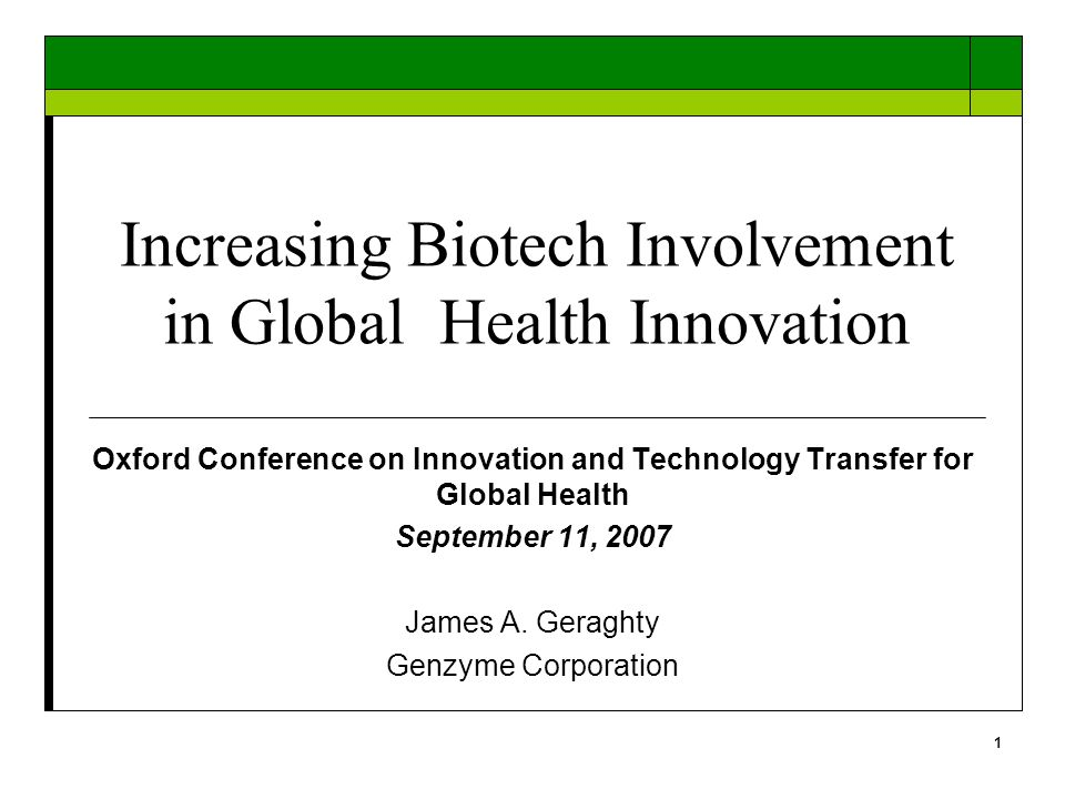 1 Increasing Biotech Involvement in Global Health Innovation Oxford Conference on Innovation and Technology Transfer for Global Health September 11, 2007 James A.