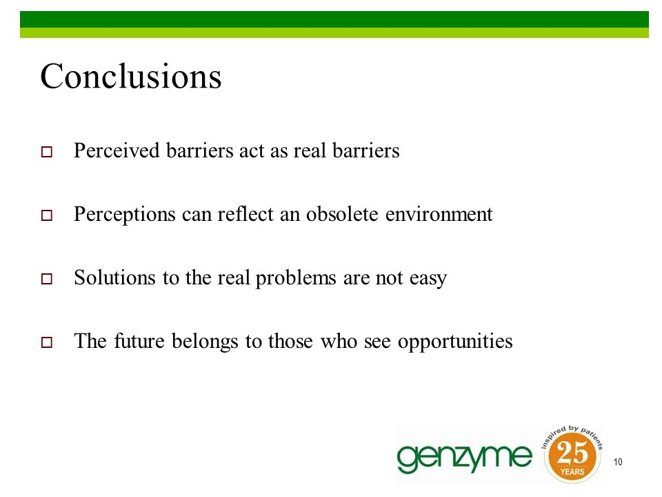 10 Conclusions Perceived barriers act as real barriers Perceptions can reflect an obsolete environment Solutions to the real problems are not easy The future belongs to those who see opportunities