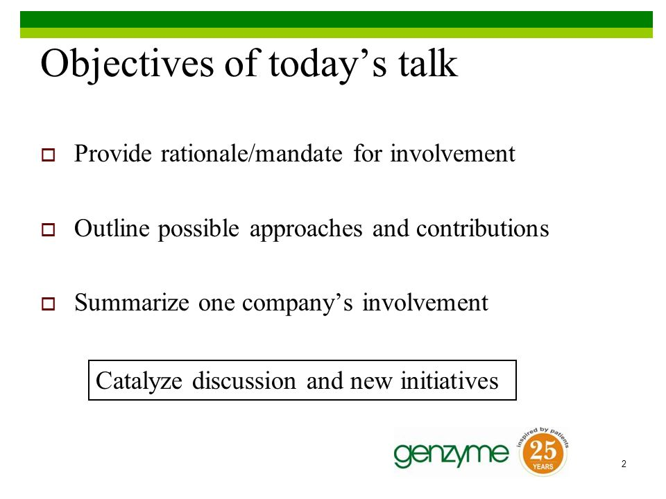 2 Objectives of todays talk Provide rationale/mandate for involvement Outline possible approaches and contributions Summarize one companys involvement Catalyze discussion and new initiatives