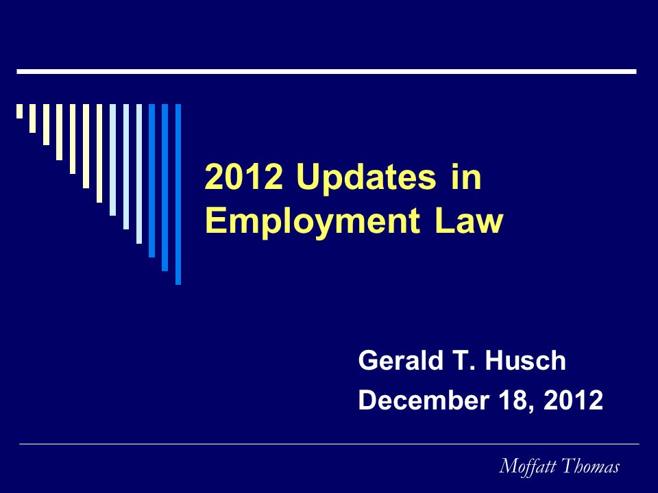 Moffatt Thomas 2012 Updates in Employment Law Gerald T. Husch December 18, 2012