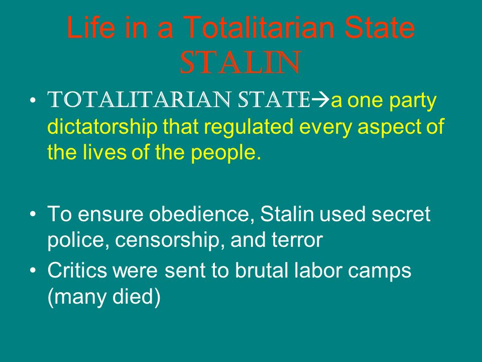 Life in a Totalitarian State Stalin Totalitarian State a one party dictatorship that regulated every aspect of the lives of the people.