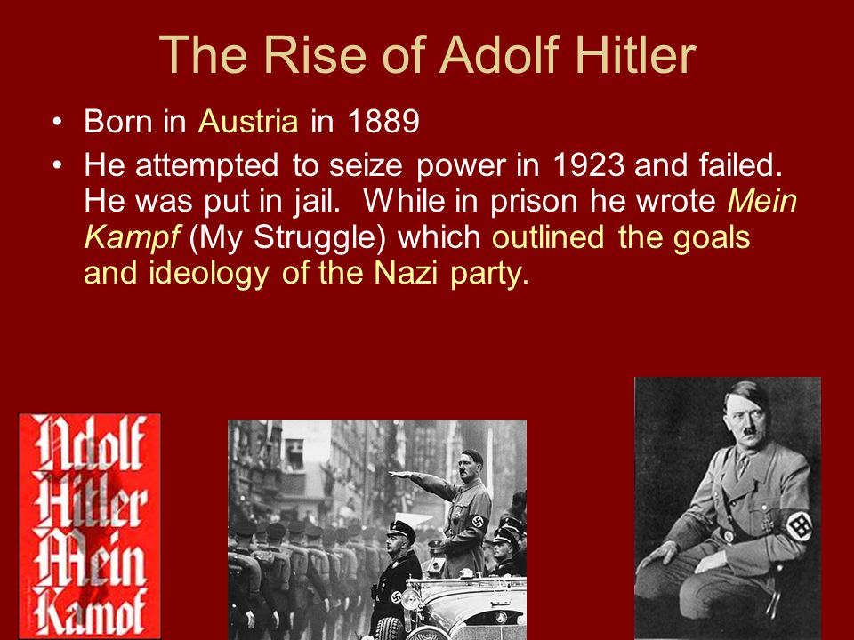 The Rise of Adolf Hitler Born in Austria in 1889 He attempted to seize power in 1923 and failed.