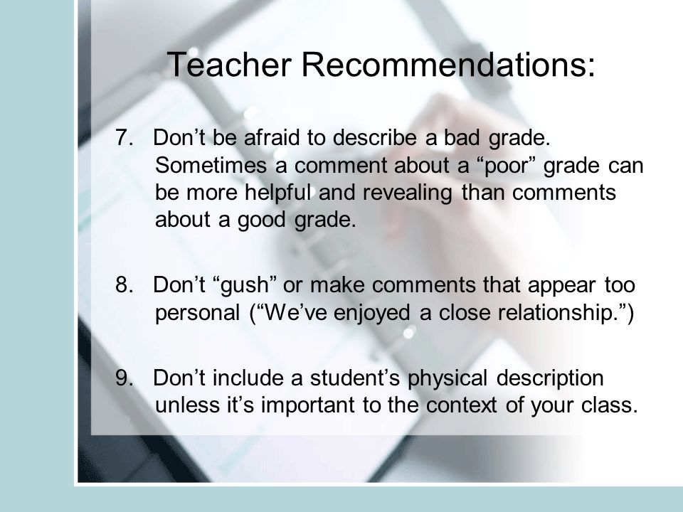 Teacher Recommendations: 7. Dont be afraid to describe a bad grade.