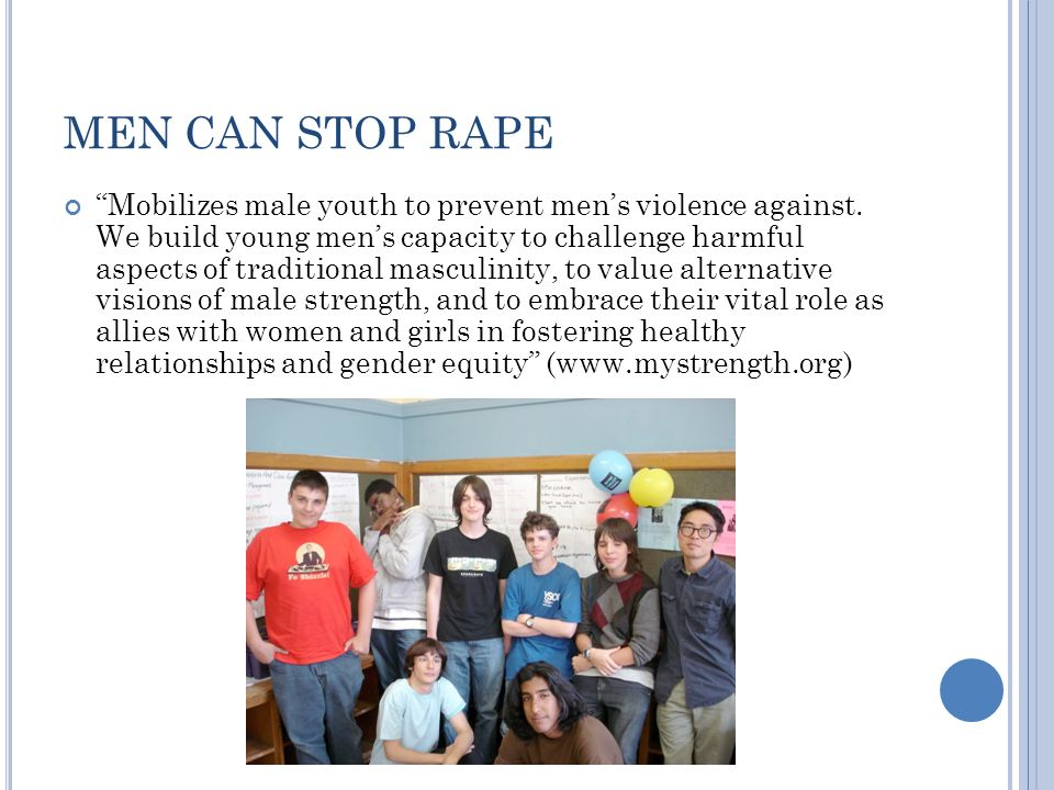 MEN CAN STOP RAPE Mobilizes male youth to prevent mens violence against.