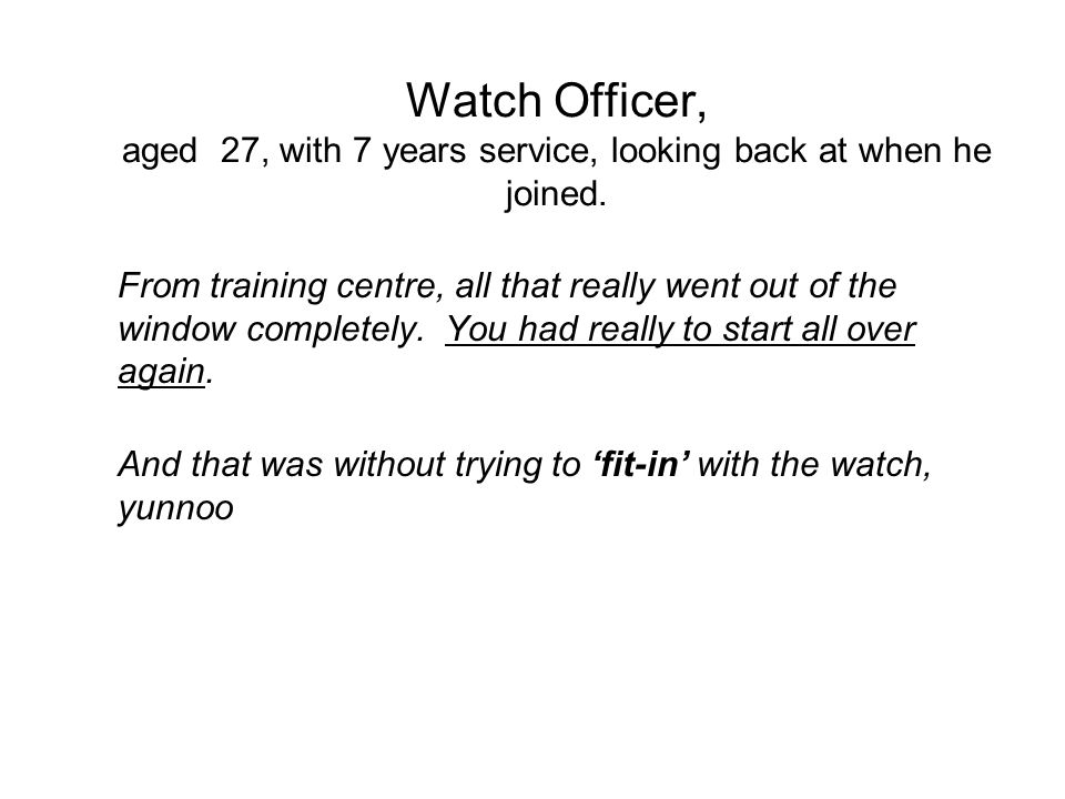 Watch Officer, aged 27, with 7 years service, looking back at when he joined.
