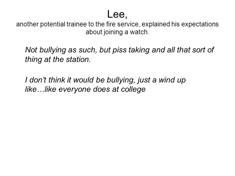 Lee, another potential trainee to the fire service, explained his expectations about joining a watch.