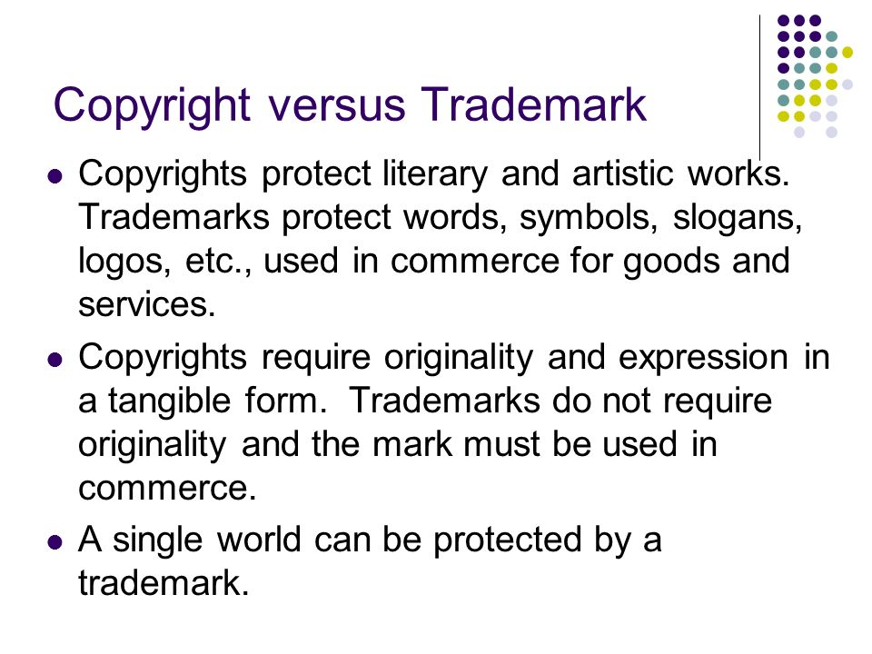 Copyright versus Trademark Copyrights protect literary and artistic works.