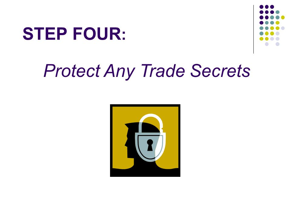 STEP FOUR : Protect Any Trade Secrets