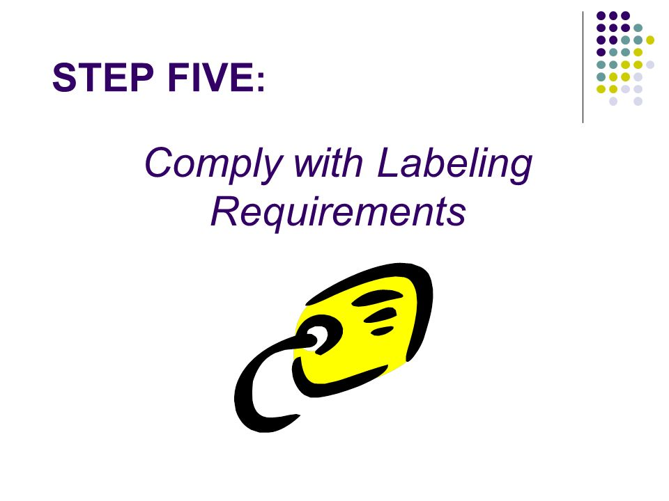 STEP FIVE : Comply with Labeling Requirements