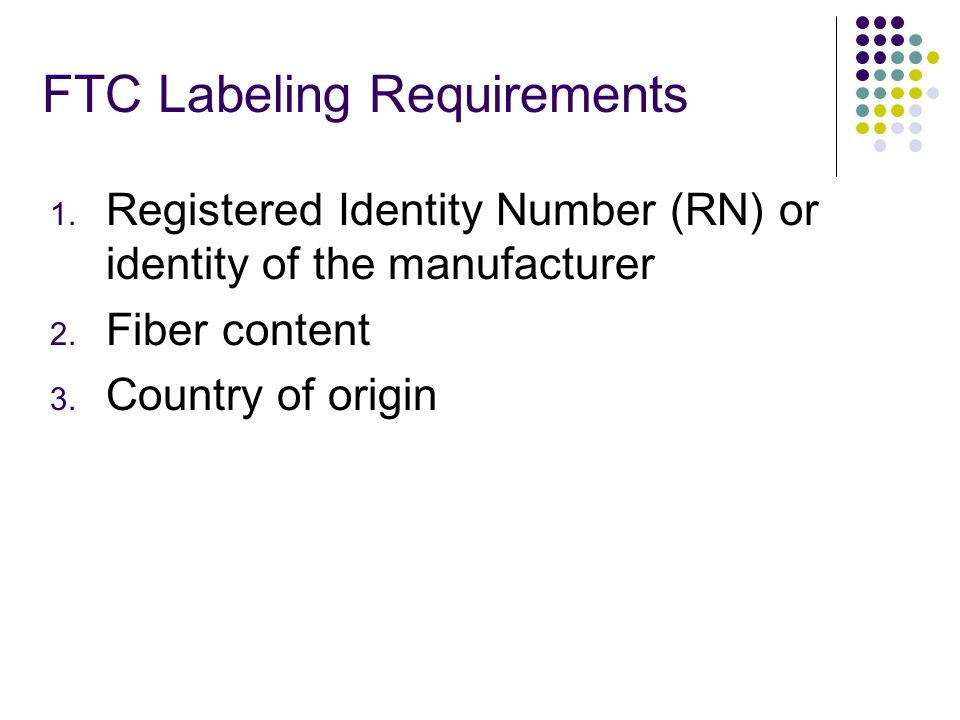 FTC Labeling Requirements 1. Registered Identity Number (RN) or identity of the manufacturer 2.