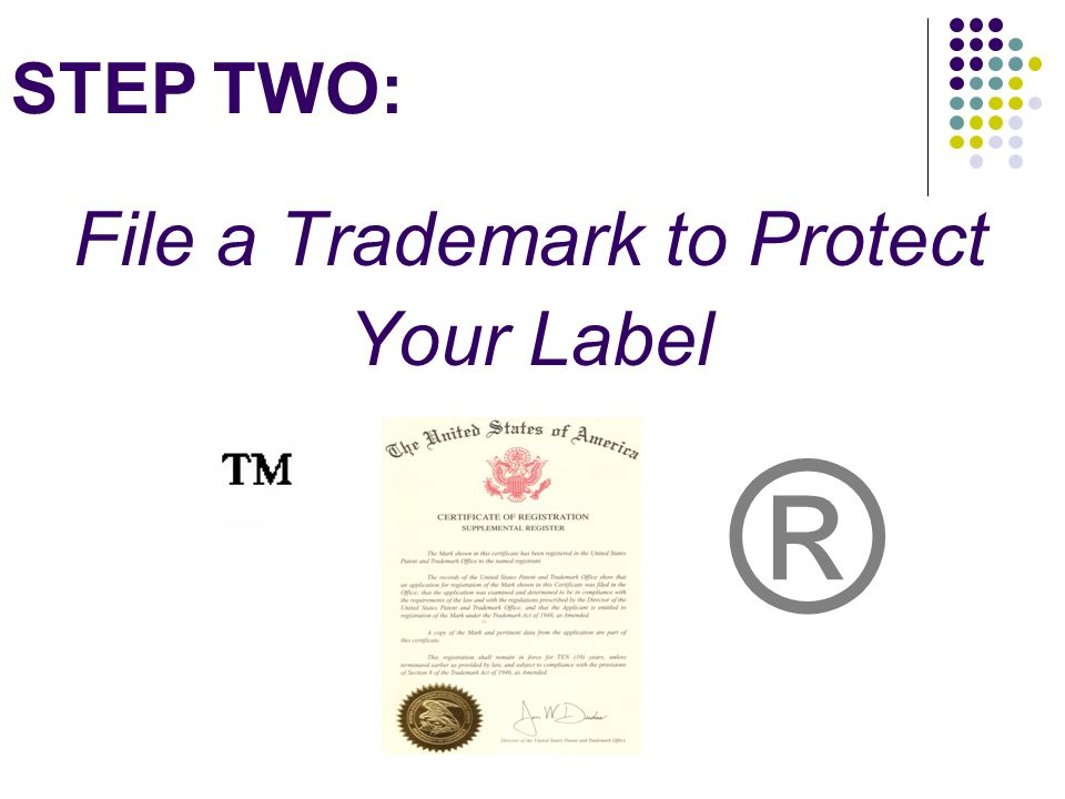 STEP TWO: File a Trademark to Protect Your Label ®