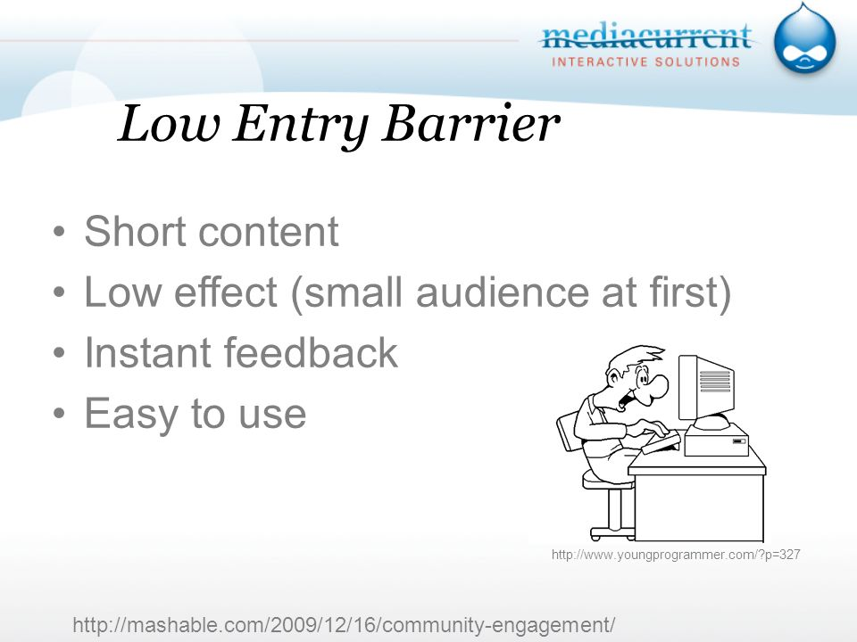 Low Entry Barrier Short content Low effect (small audience at first) Instant feedback Easy to use     p=327
