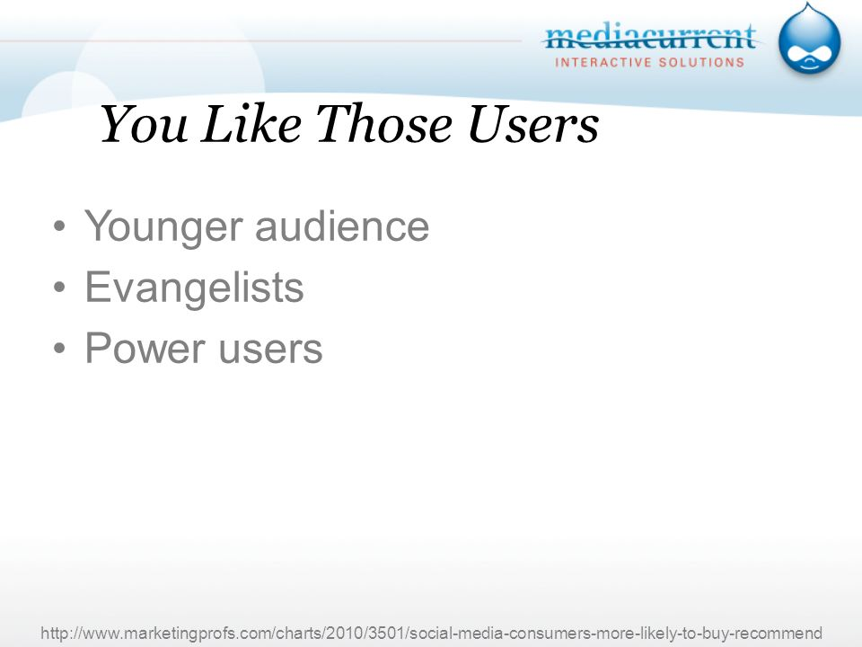 You Like Those Users Younger audience Evangelists Power users