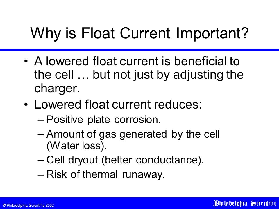 © Philadelphia Scientific 2002 Philadelphia Scientific Why is Float Current Important.