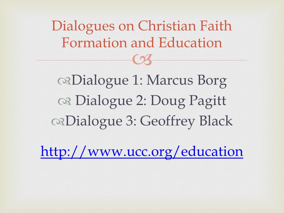 Dialogue 1: Marcus Borg Dialogue 2: Doug Pagitt Dialogue 3: Geoffrey Black   Dialogues on Christian Faith Formation and Education