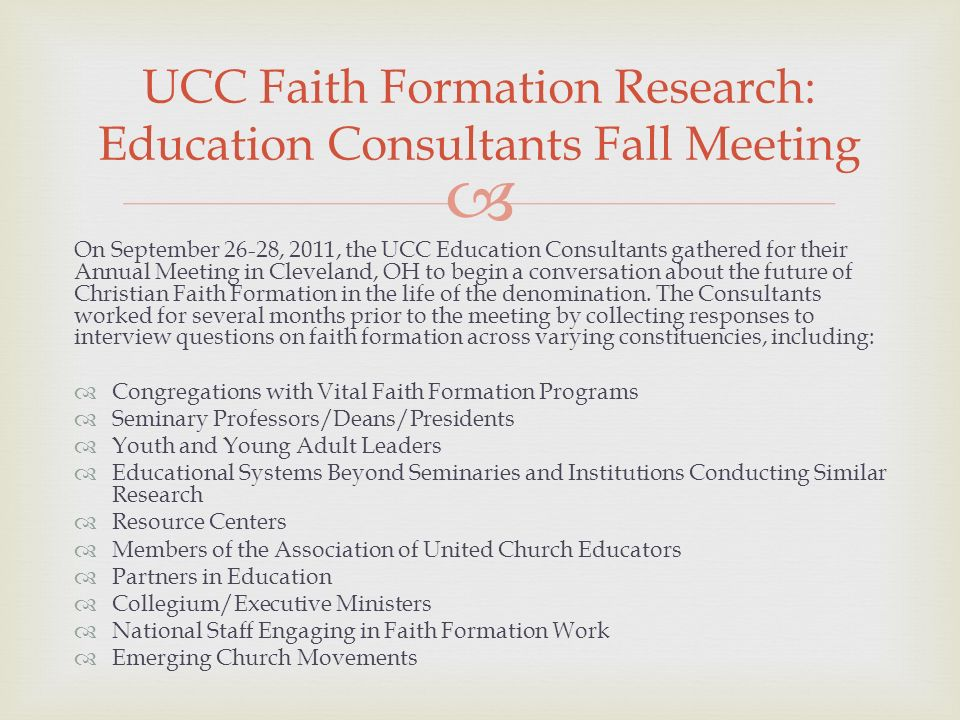 On September 26-28, 2011, the UCC Education Consultants gathered for their Annual Meeting in Cleveland, OH to begin a conversation about the future of Christian Faith Formation in the life of the denomination.