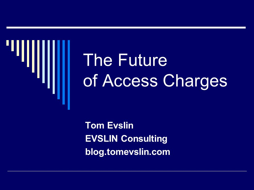 The Future of Access Charges Tom Evslin EVSLIN Consulting blog.tomevslin.com