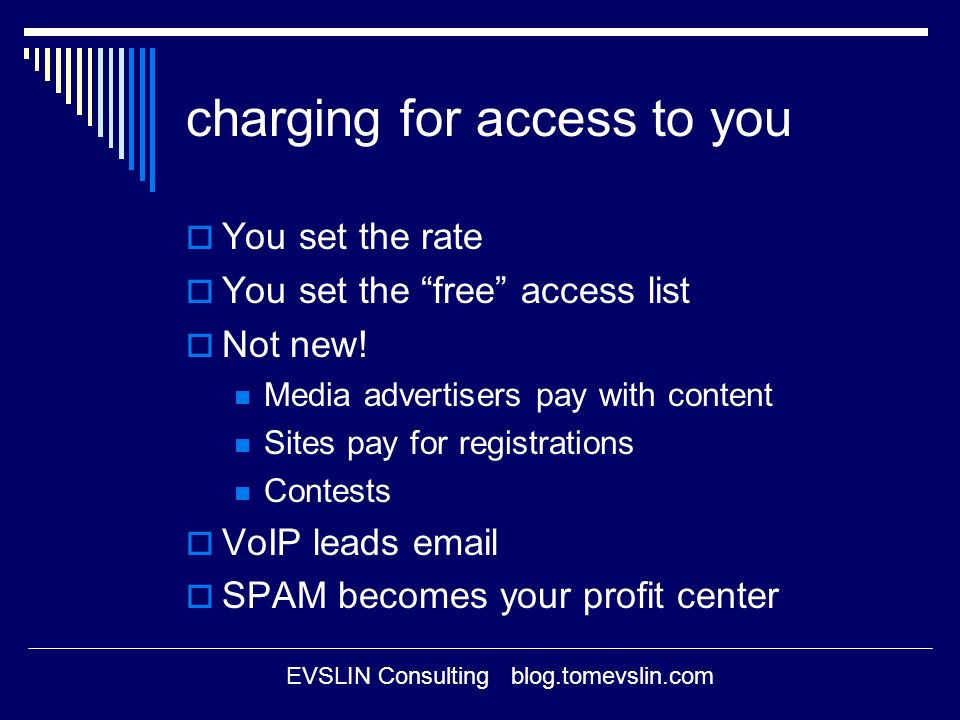 EVSLIN Consulting blog.tomevslin.com charging for access to you You set the rate You set the free access list Not new.