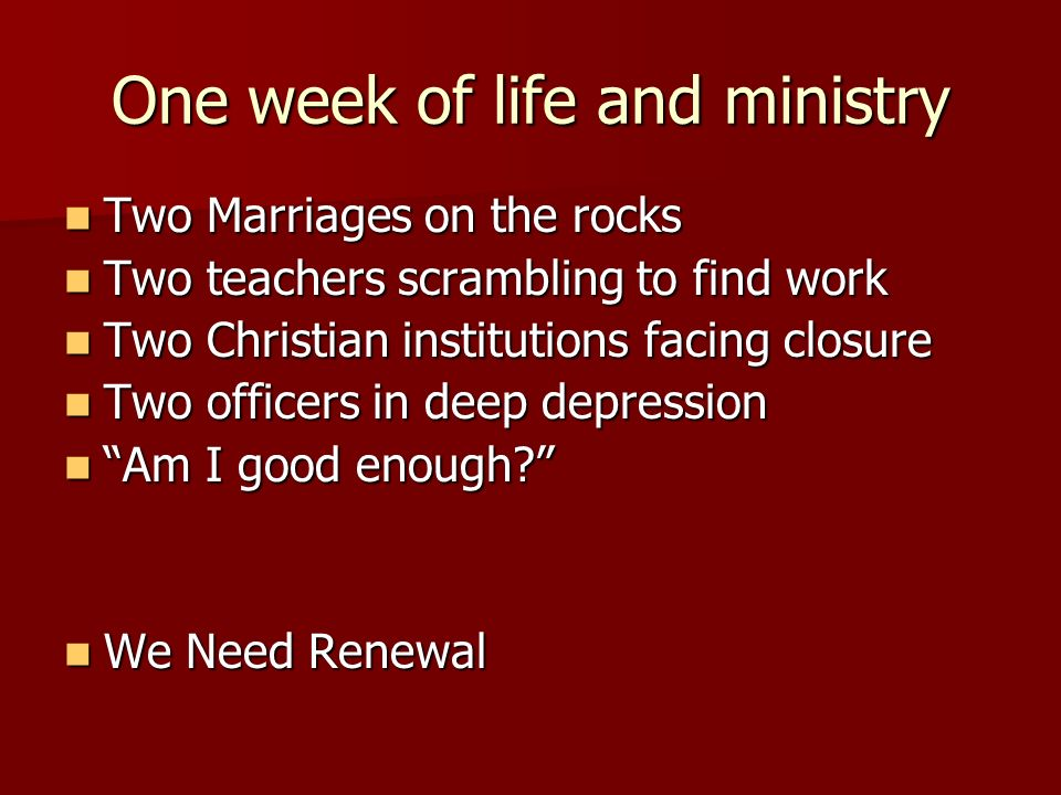 One week of life and ministry Two Marriages on the rocks Two Marriages on the rocks Two teachers scrambling to find work Two teachers scrambling to find work Two Christian institutions facing closure Two Christian institutions facing closure Two officers in deep depression Two officers in deep depression Am I good enough.
