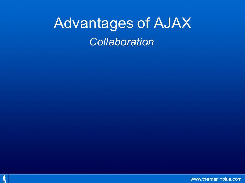 www.themaninblue.com Advantages of AJAX Collaboration