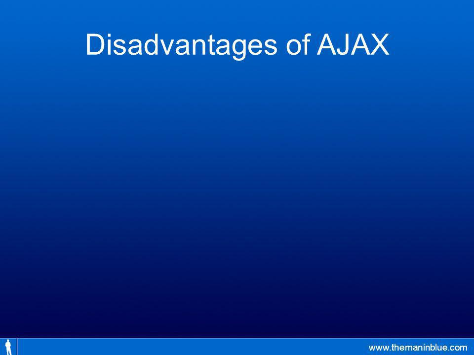 www.themaninblue.com Disadvantages of AJAX