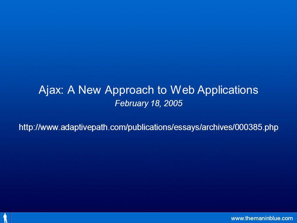 Ajax: A New Approach to Web Applications February 18, 2005 http://www.adaptivepath.com/publications/essays/archives/000385.php