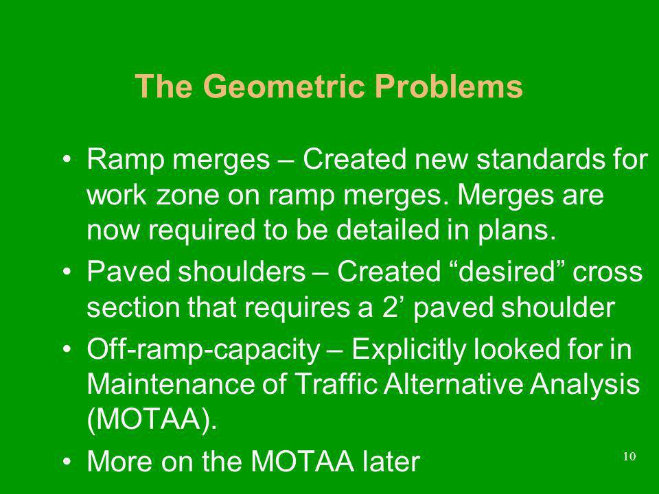 10 The Geometric Problems Ramp merges – Created new standards for work zone on ramp merges.