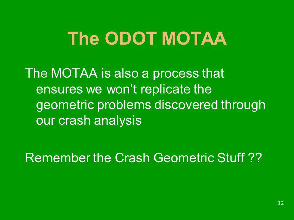 32 The ODOT MOTAA The MOTAA is also a process that ensures we wont replicate the geometric problems discovered through our crash analysis Remember the Crash Geometric Stuff
