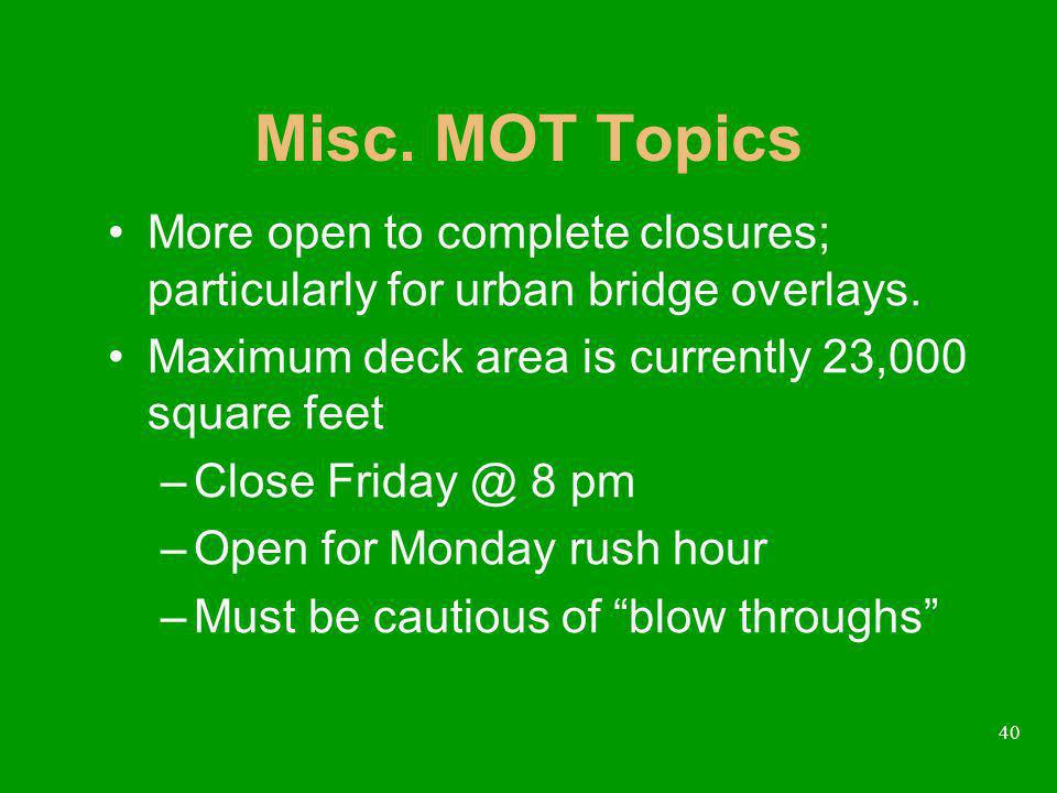 40 Misc. MOT Topics More open to complete closures; particularly for urban bridge overlays.