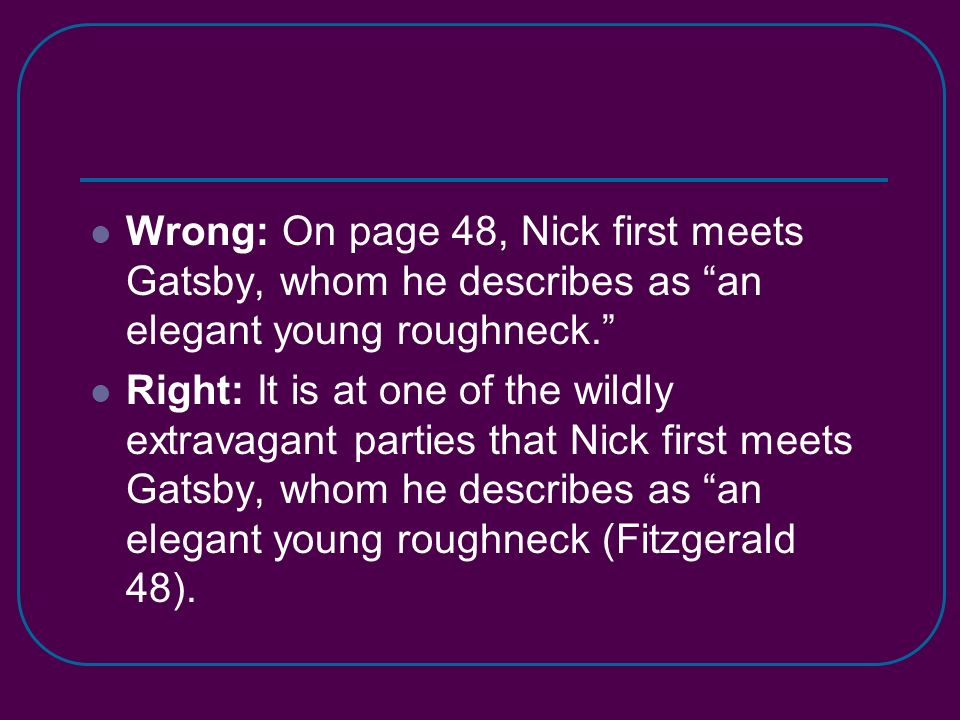 Wrong: On page 48, Nick first meets Gatsby, whom he describes as an elegant young roughneck.