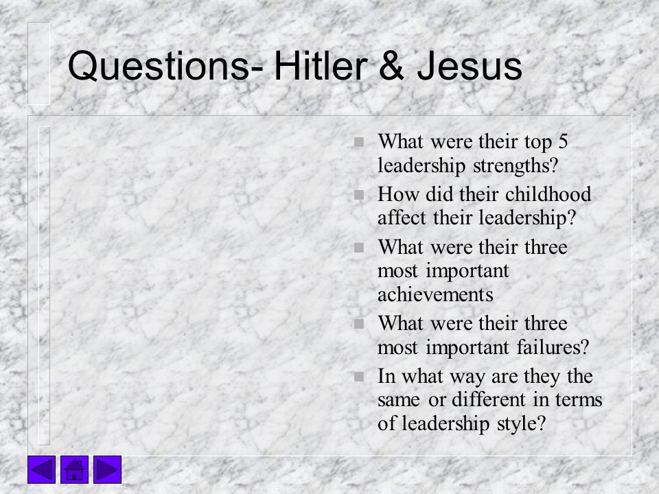 Questions- Hitler & Jesus n What were their top 5 leadership strengths.