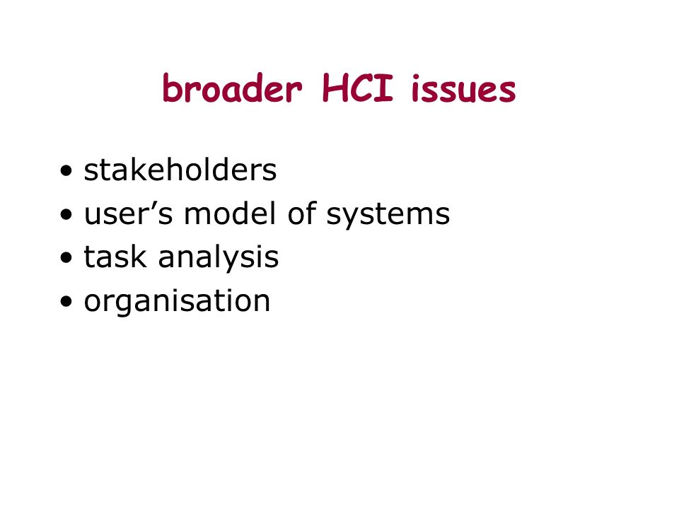 broader HCI issues stakeholders users model of systems task analysis organisation