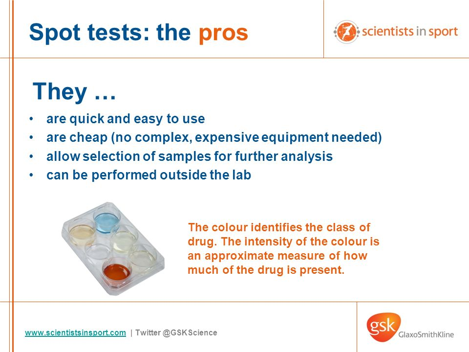 | are quick and easy to use are cheap (no complex, expensive equipment needed) allow selection of samples for further analysis can be performed outside the lab Spot tests: the pros They … The colour identifies the class of drug.