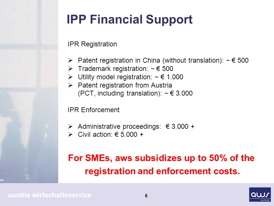 austria wirtschaftsservice 6 IPP Financial Support For SMEs, aws subsidizes up to 50% of the registration and enforcement costs.
