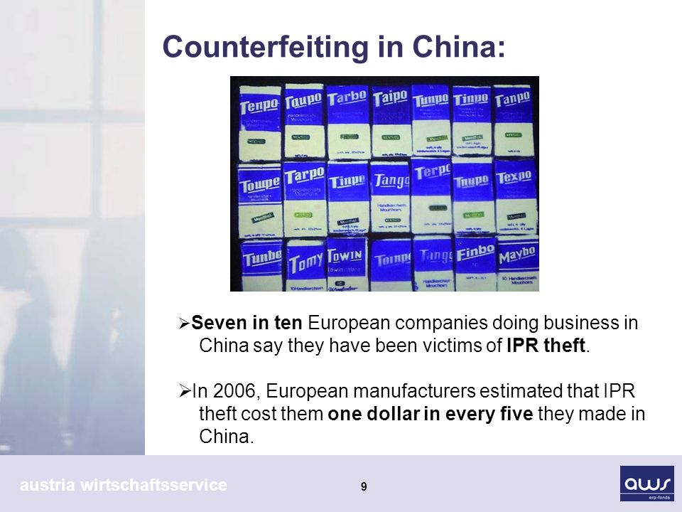 austria wirtschaftsservice 9 Counterfeiting in China: Seven in ten European companies doing business in China say they have been victims of IPR theft.