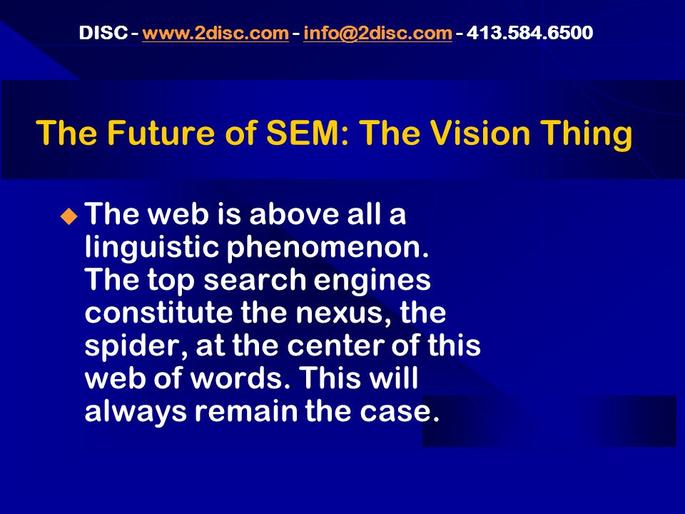 DISC The Future of SEM: The Vision Thing The web is above all a linguistic phenomenon.