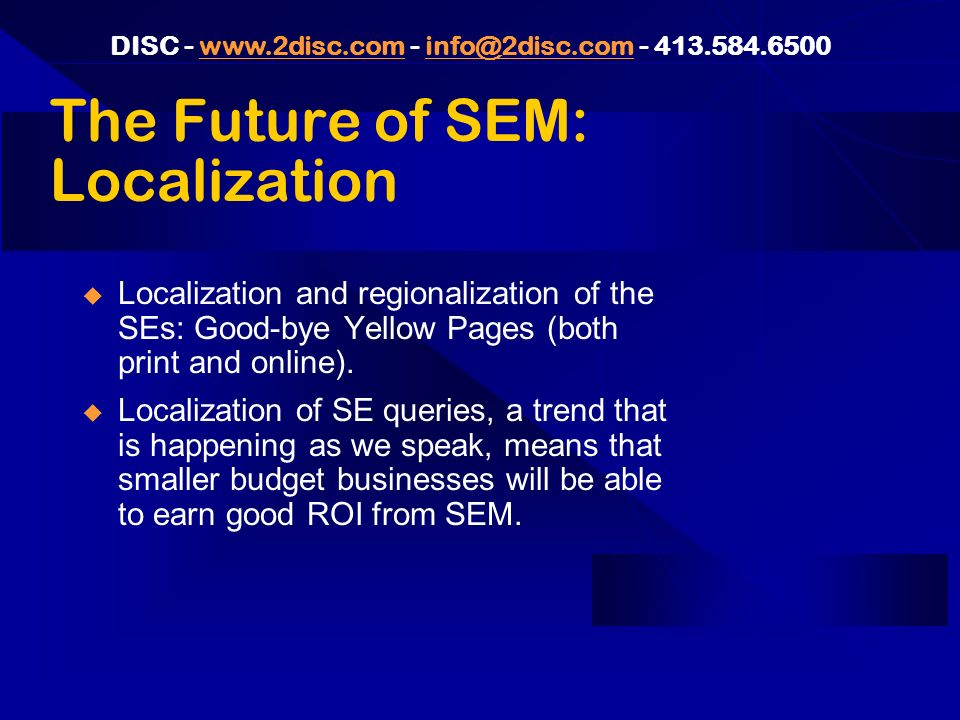DISC The Future of SEM: Localization Localization and regionalization of the SEs: Good-bye Yellow Pages (both print and online).