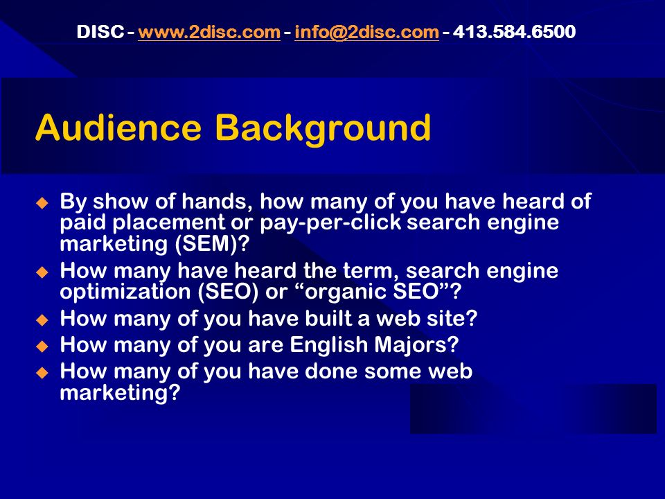 DISC Audience Background By show of hands, how many of you have heard of paid placement or pay-per-click search engine marketing (SEM).