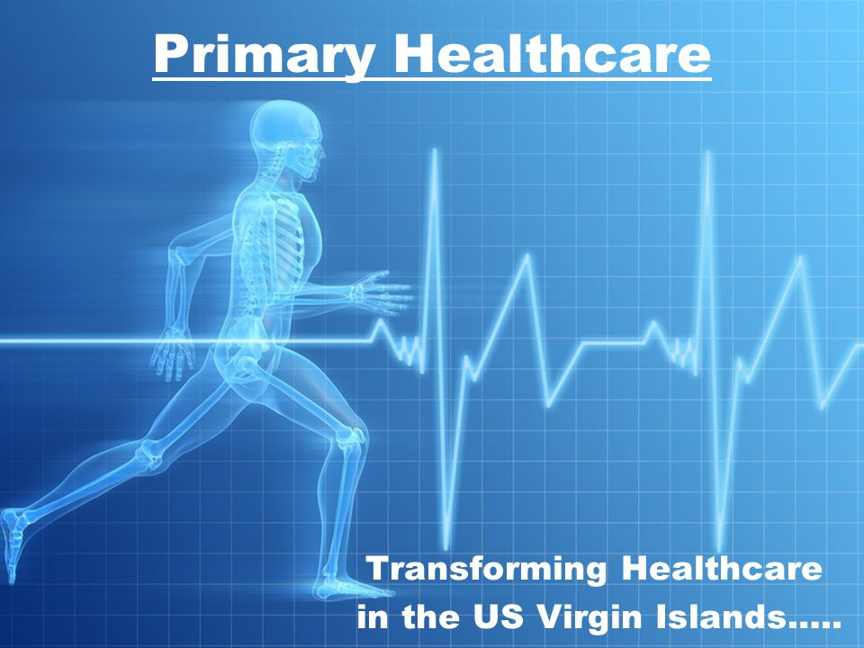 Transforming Healthcare in the US Virgin Islands….. Primary Healthcare