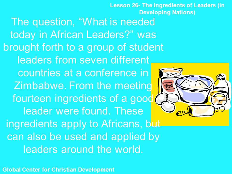 Global Center for Christian Development The question, What is needed today in African Leaders.