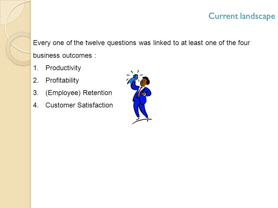 Every one of the twelve questions was linked to at least one of the four business outcomes : 1.