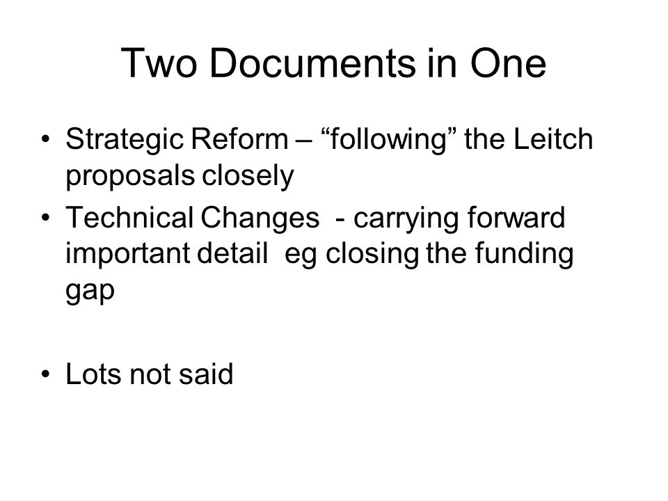 Two Documents in One Strategic Reform – following the Leitch proposals closely Technical Changes - carrying forward important detail eg closing the funding gap Lots not said