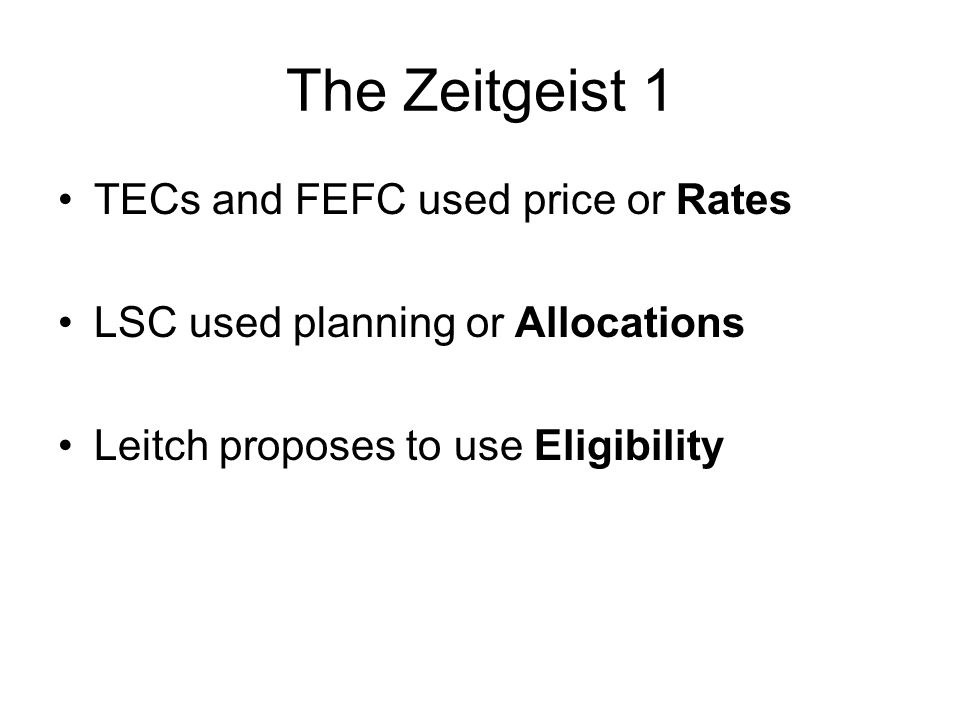 The Zeitgeist 1 TECs and FEFC used price or Rates LSC used planning or Allocations Leitch proposes to use Eligibility