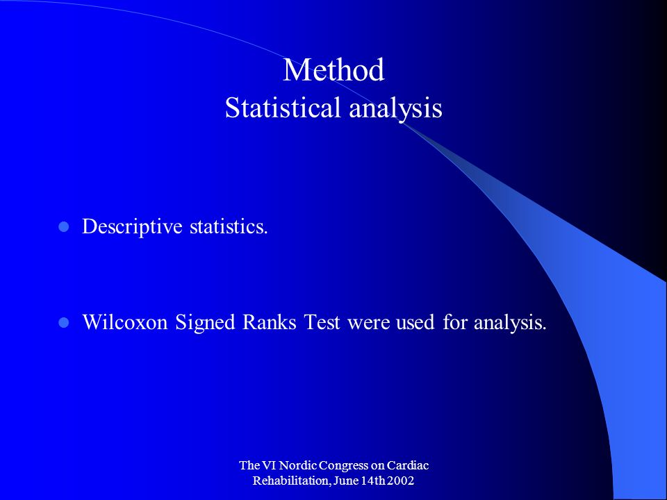 The VI Nordic Congress on Cardiac Rehabilitation, June 14th 2002 Method Statistical analysis Descriptive statistics.