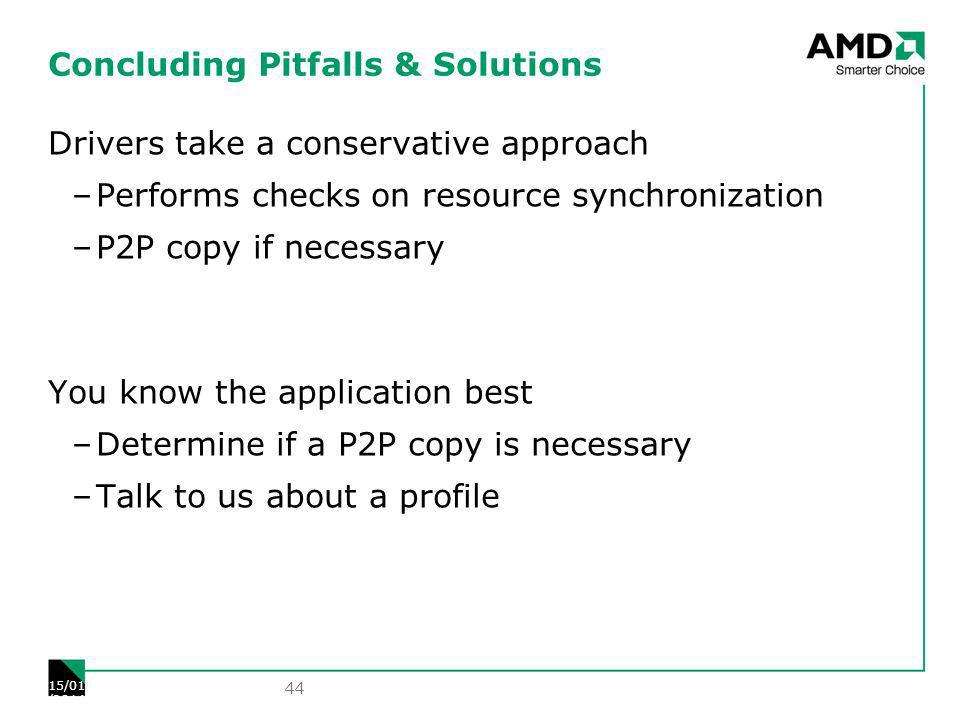 Concluding Pitfalls & Solutions Drivers take a conservative approach –Performs checks on resource synchronization –P2P copy if necessary You know the application best –Determine if a P2P copy is necessary –Talk to us about a profile 44 15/01/2014