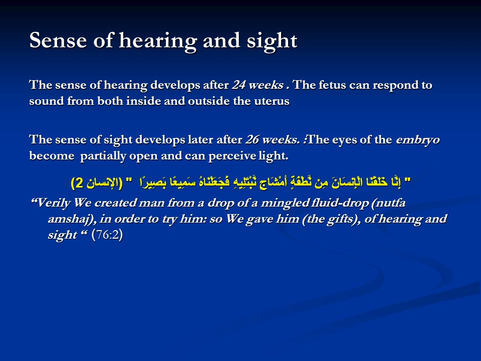 Sense of hearing and sight The sense of hearing develops after 24 weeks.
