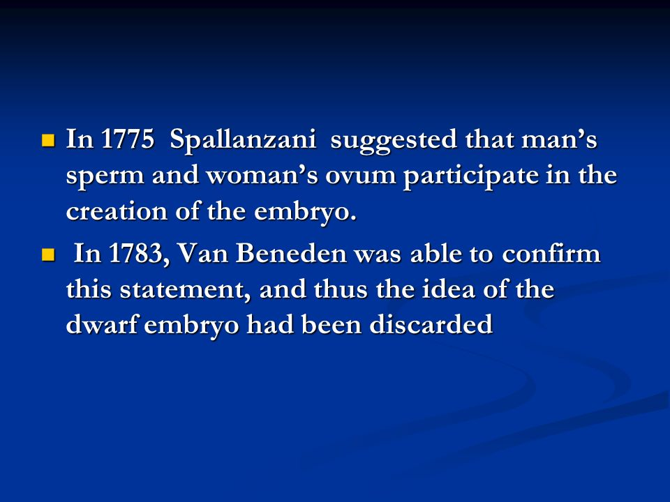 In 1775 Spallanzani suggested that mans sperm and womans ovum participate in the creation of the embryo.